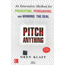 Pitch Anything: An Innovative Method For Presenting, Persuading, And Winning The Deal: An Innovative Methods for Presenting, Persuading and Winning Paperback – 1 July 2017