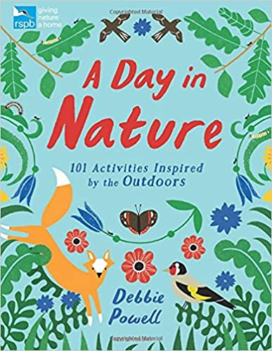 RSPB: A Day in Nature 101 Activities Inspired by the Outdoors