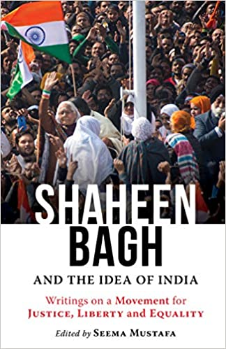 'Shaheen bagh and the idea of india Writings on a movement for justice, liberty and equality'