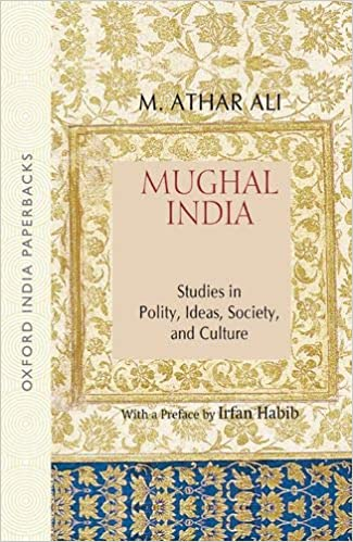 Mughal India: Studies in Polity, Ideas, Society and Culture Paperback – 7 May 2008