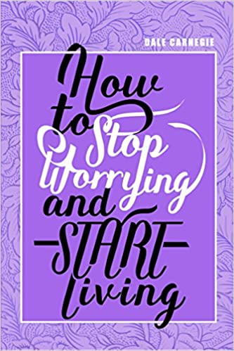 How to Stop Worrying & Start Living Paperback – 13 July 2018