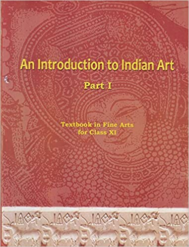 An Introduction to Indian Art Part 1 : Textbook in Fine Arts for Class 11 - 11144 Paperback – 1 January 2013